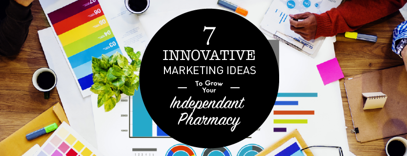 7 innovative marketing strategies to grow your independent pharmacy
