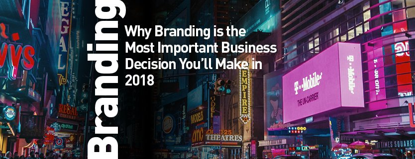 Why Branding is the Most Important Business Decision You'll Make in 2018