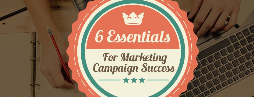 , 6 Essentials For Marketing Campaign Success